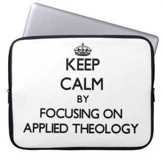 Keep calm by focusing on Applied Theology Laptop Computer Sleeves