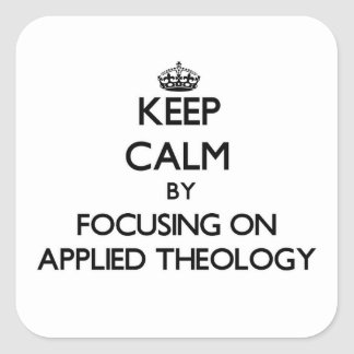 Keep calm by focusing on Applied Theology Stickers