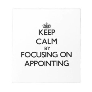 Keep Calm by focusing on Appointing Memo Note Pad