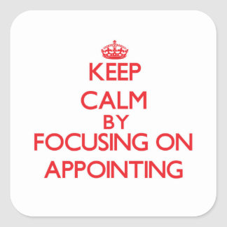 Keep Calm by focusing on Appointing Square Sticker