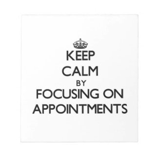 Keep Calm by focusing on Appointments Memo Note Pad