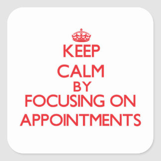 Keep Calm by focusing on Appointments Square Sticker