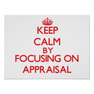 Keep Calm by focusing on Appraisal Posters
