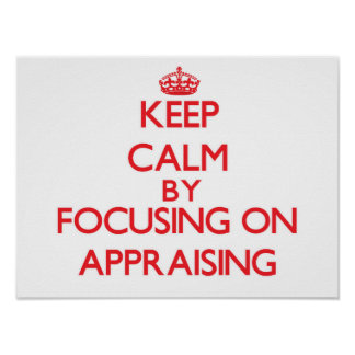 Keep Calm by focusing on Appraising Poster