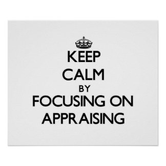 Keep Calm by focusing on Appraising Print