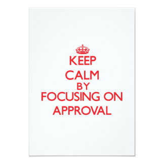 Keep Calm by focusing on Approval 5x7 Paper Invitation Card