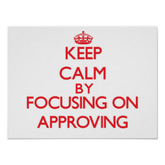Keep Calm by focusing on Approving Poster