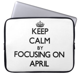 Keep Calm by focusing on April Computer Sleeves