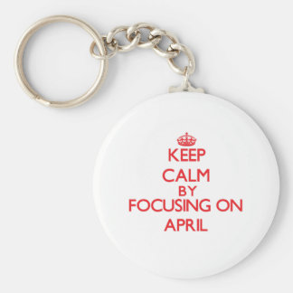 Keep Calm by focusing on April Keychains