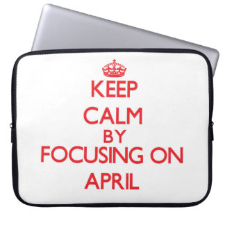 Keep Calm by focusing on April Laptop Computer Sleeves