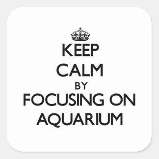 Keep Calm by focusing on Aquarium Square Sticker