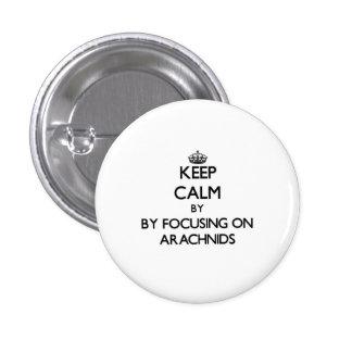 Keep calm by focusing on Arachnids Pinback Button