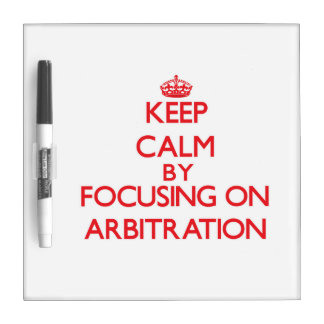 Keep Calm by focusing on Arbitration Dry-Erase Boards