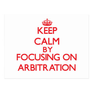 Keep Calm by focusing on Arbitration Post Card