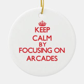 Keep Calm by focusing on Arcades Ornaments