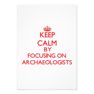 Keep Calm by focusing on Archaeologists Custom Invites