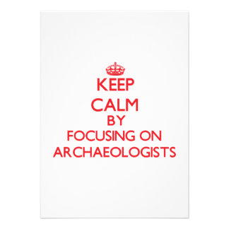 Keep Calm by focusing on Archaeologists Custom Invitations