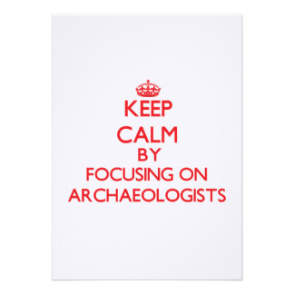 Keep Calm by focusing on Archaeologists Personalized Invitation