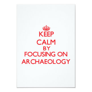 Keep Calm by focusing on Archaeology 3.5x5 Paper Invitation Card
