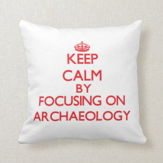 Keep Calm by focusing on Archaeology Throw Pillows