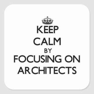 Keep Calm by focusing on Architects Stickers