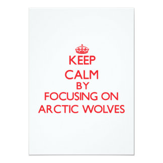Keep calm by focusing on Arctic Wolves 5x7 Paper Invitation Card