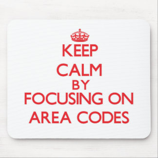 Keep Calm by focusing on Area Codes Mouse Pad