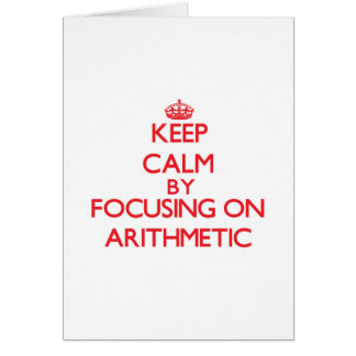 Keep Calm by focusing on Arithmetic Greeting Card