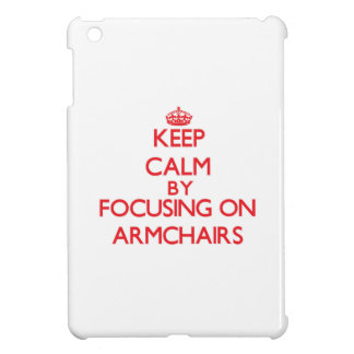 Keep Calm by focusing on Armchairs Case For The iPad Mini