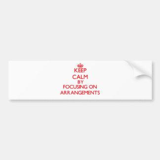 Keep Calm by focusing on Arrangements Bumper Sticker