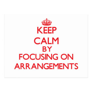 Keep Calm by focusing on Arrangements Postcard