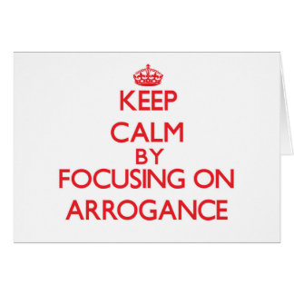 Keep Calm by focusing on Arrogance Card