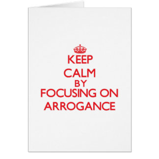 Keep Calm by focusing on Arrogance Cards