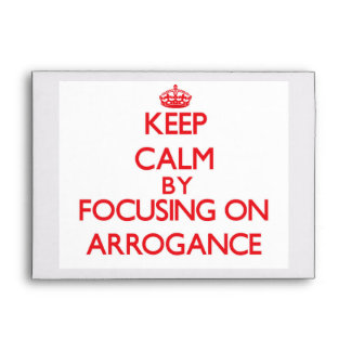 Keep Calm by focusing on Arrogance Envelopes