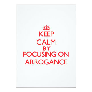 Keep Calm by focusing on Arrogance Custom Invitation