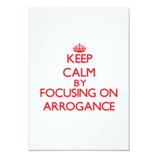 Keep Calm by focusing on Arrogance Invitation