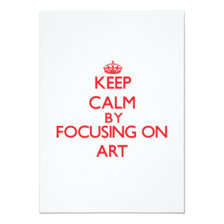 Keep Calm by focusing on Art 5x7 Paper Invitation Card