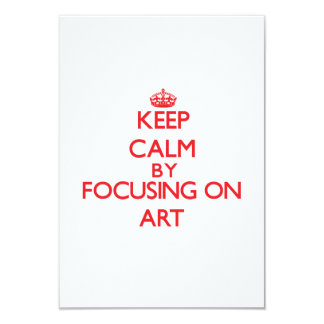 Keep Calm by focusing on Art 3.5x5 Paper Invitation Card