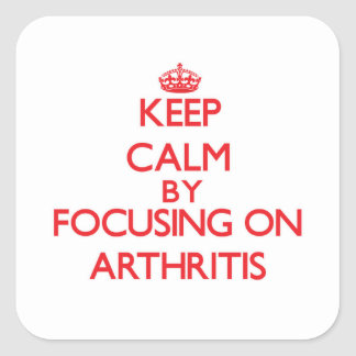 Keep Calm by focusing on Arthritis Square Sticker