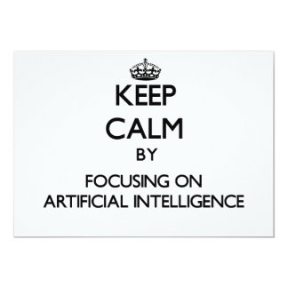 Keep Calm by focusing on Artificial Intelligence 5x7 Paper Invitation Card
