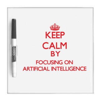 Keep Calm by focusing on Artificial Intelligence Dry Erase Board