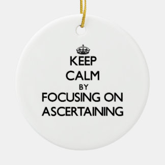 Keep Calm by focusing on Ascertaining Double-Sided Ceramic Round Christmas Ornament