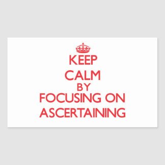Keep Calm by focusing on Ascertaining Rectangle Stickers