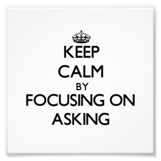 Keep Calm by focusing on Asking Art Photo