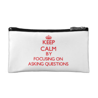Keep Calm by focusing on Asking Questions Cosmetic Bag