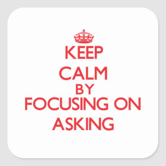 Keep Calm by focusing on Asking Square Sticker