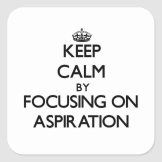 Keep Calm by focusing on Aspiration Square Stickers