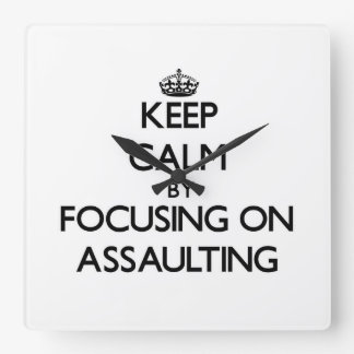 Keep Calm by focusing on Assaulting Square Wall Clock