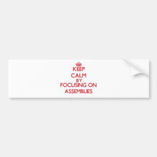 Keep Calm by focusing on Assemblies Bumper Stickers