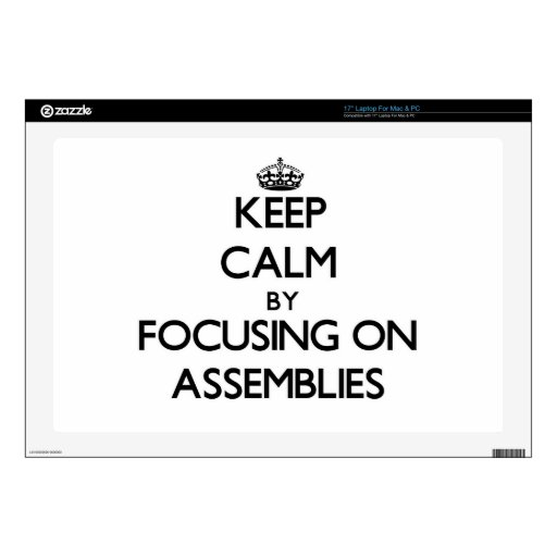 "Keep Calm by focusing on Assemblies Decal For 17"" Laptop"